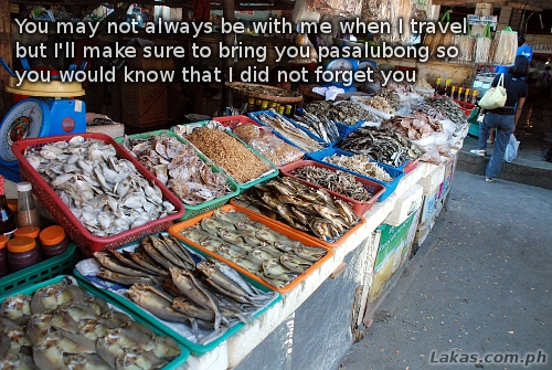 You may not always be with me when I travel but I'll make sure to bring you pasalubong so you would not forget you